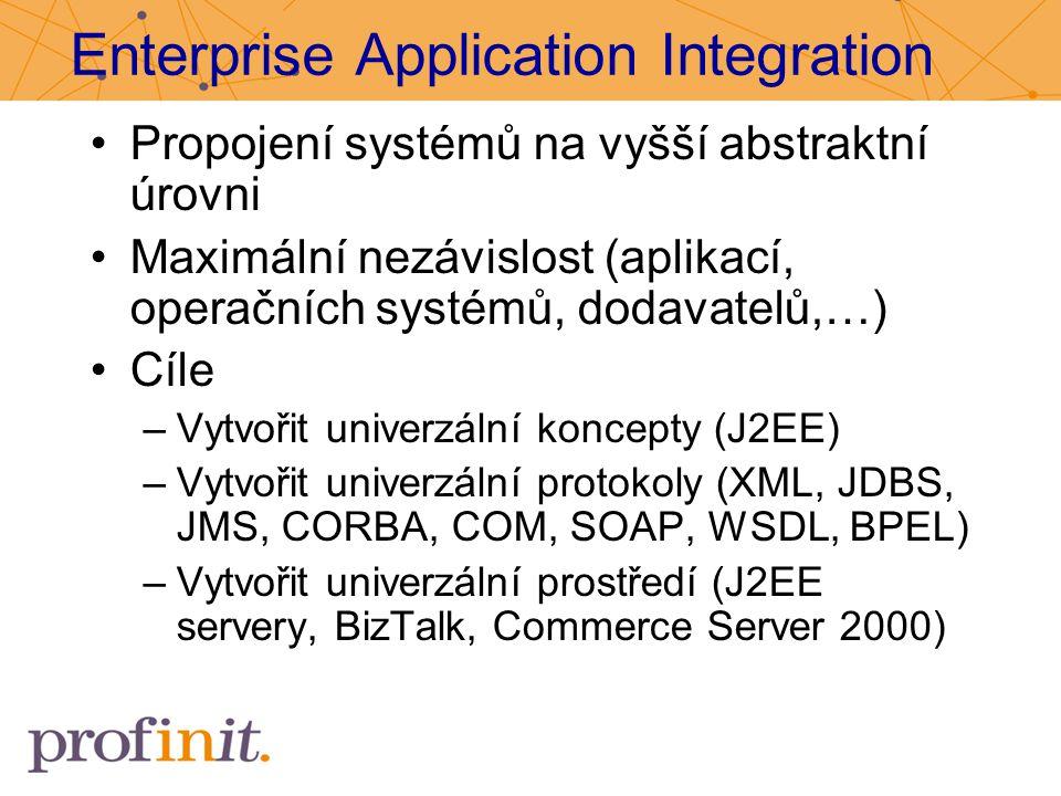 Enterprise Application Integration Propojení systémů na vyšší abstraktní úrovni Maximální nezávislost (aplikací, operačních systémů, dodavatelů,…) Cíl