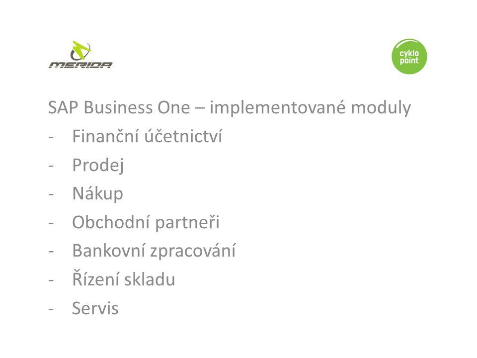 SAP Business One – implementované moduly -Finanční účetnictví -Prodej -Nákup -Obchodní partneři -Bankovní zpracování -Řízení skladu -Servis