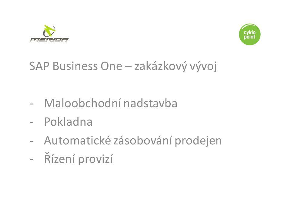 SAP Business One – zakázkový vývoj -Maloobchodní nadstavba -Pokladna -Automatické zásobování prodejen -Řízení provizí