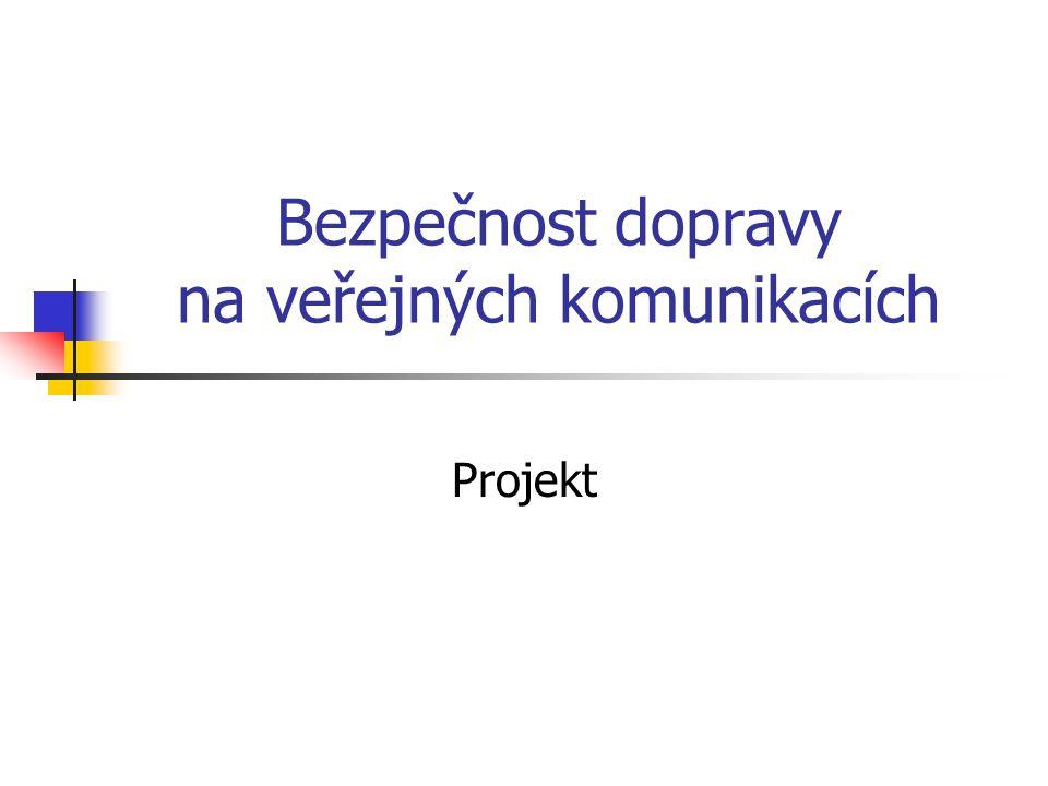 Náplň projektu analýza ovlivnění bezpečnosti - určitým účastníkem (chodci, mladiství, děti,..) - určitým typem křižovatky (řízené, neřízené, okružní mimoúrovnové) - železniční přejezdy analýza bezpečnosti - na vybrané síti pozemních komunikací (místní komunikace, silnice I, II a III třídy a dálnice) - na vybraném území, zóně města (obytná zóna, Praha 6,..)