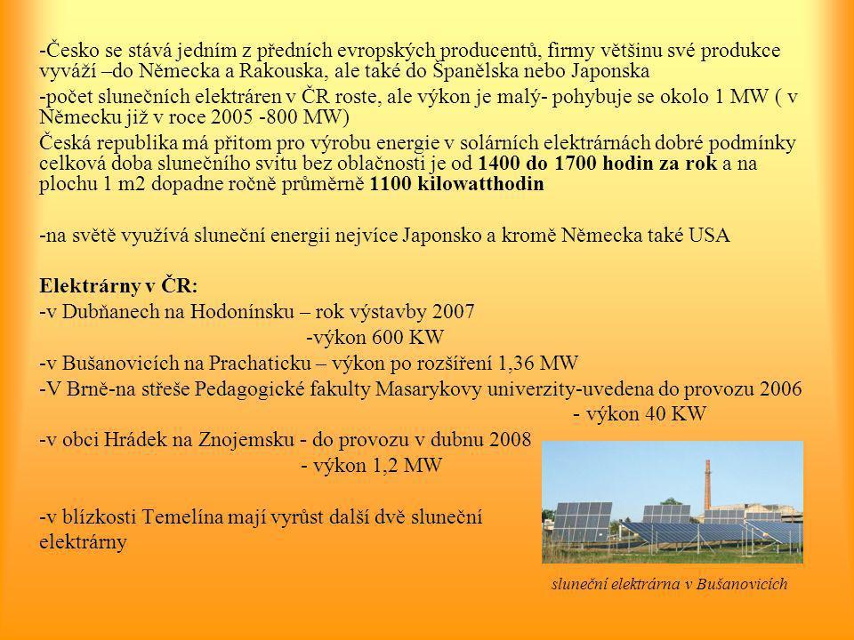 -Česko se stává jedním z předních evropských producentů, firmy většinu své produkce vyváží –do Německa a Rakouska, ale také do Španělska nebo Japonska