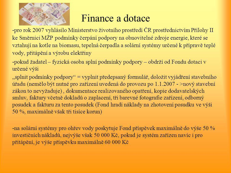 Finance a dotace -pro rok 2007 vyhlásilo Ministerstvo životního prostředí ČR prostřednictvím Přílohy II ke Směrnici MŽP podmínky čerpání podpory na ob