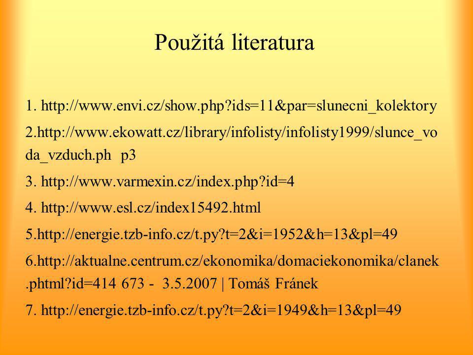 Použitá literatura 1. http://www.envi.cz/show.php?ids=11&par=slunecni_kolektory 2.http://www.ekowatt.cz/library/infolisty/infolisty1999/slunce_vo da_v