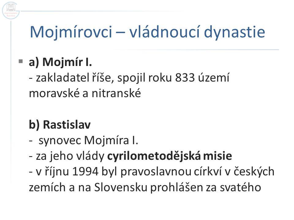 Mojmírovci – vládnoucí dynastie  a) Mojmír I.