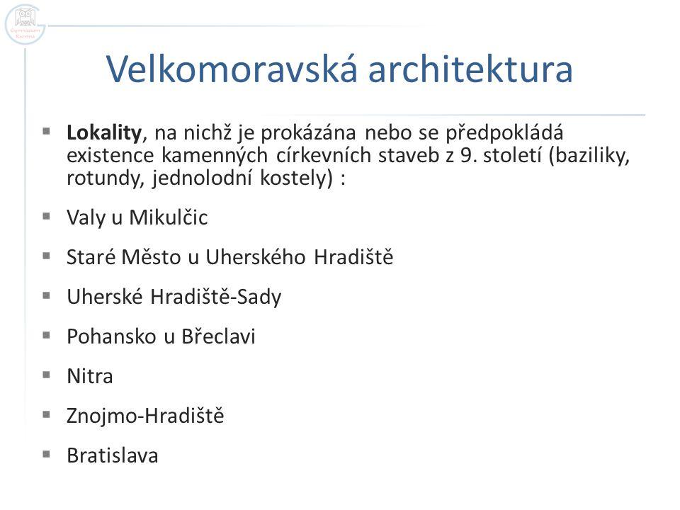 Velkomoravská architektura  Lokality, na nichž je prokázána nebo se předpokládá existence kamenných církevních staveb z 9.