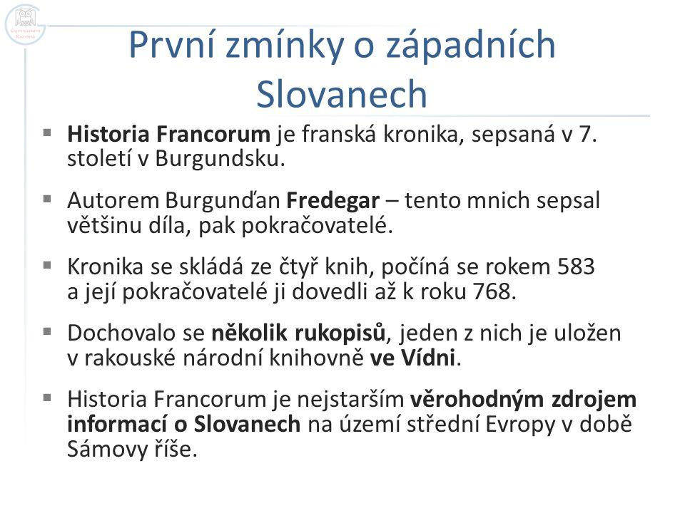 První zmínky o západních Slovanech  Historia Francorum je franská kronika, sepsaná v 7.