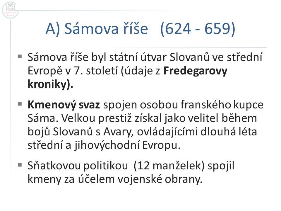 A) Sámova říše (624 - 659)  Sámova říše byl státní útvar Slovanů ve střední Evropě v 7.