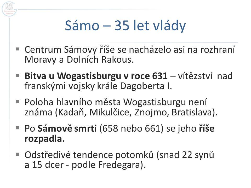 Sámo – 35 let vlády  Centrum Sámovy říše se nacházelo asi na rozhraní Moravy a Dolních Rakous.