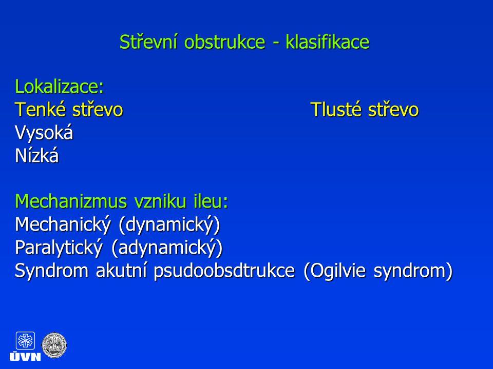 Střevní obstrukce - definice Střevní obstrukce je stav, kdy je střevní pasáž ovlivněna mechanickou překážkou nebo je obleněna či zastavena střevní peristaltika Dítě P.: Akutní stavy v gastroenterologii, 2005