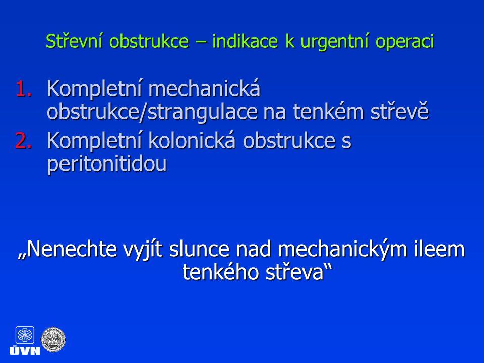 Střevní obstrukce stavy bez nutnosti okamžité revize 1.Inkompletní mechanická obstrukce na tenkém střevě 2.Kompletní kolonická obstrukce bez peritonitidy 3.Anamnesa předchozích konzervativně řešených ileosních stavů 4.Nespecifické střevní záněty Možnost konzervativní/endoskopické dekomprese, úpravy vnitřního prostředí, přípravy střeva a zpřesnění diagnózy vedou ke snížení míry perioperačních komplikací při eventuálním chirurgickém výkonu