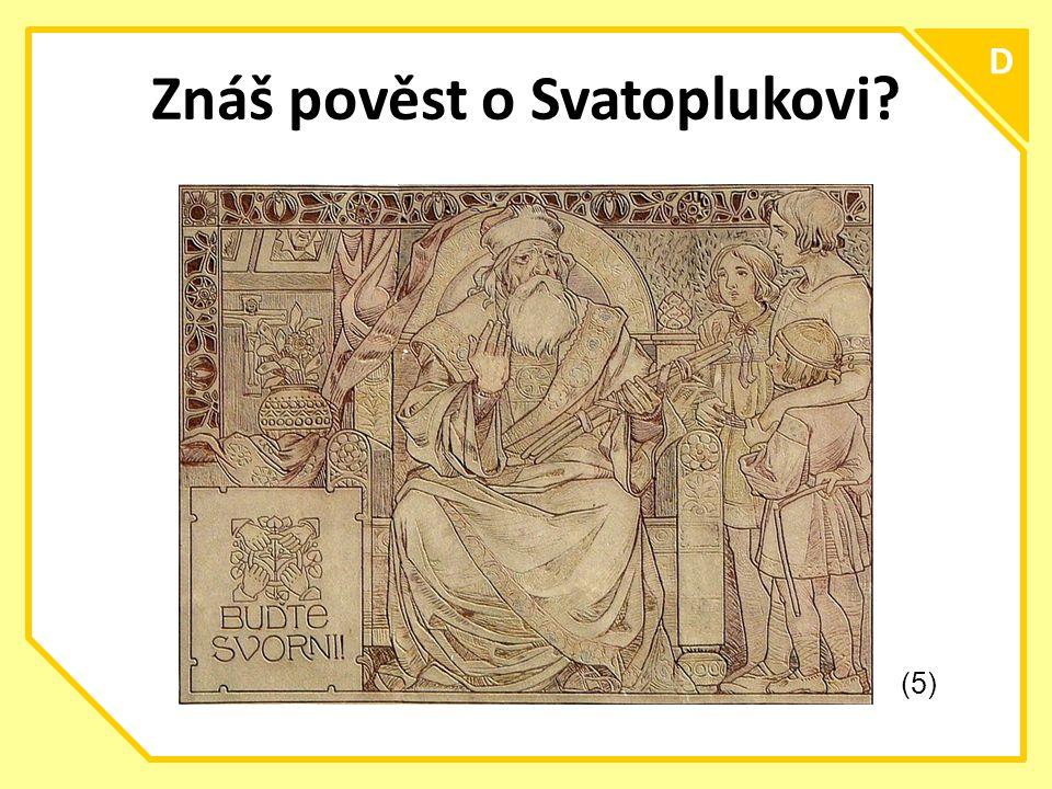 C D Znáš pověst o Svatoplukovi? (5)