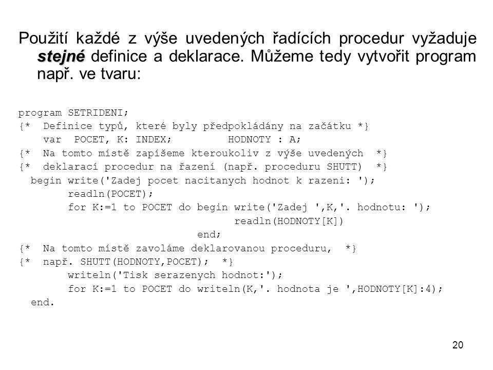 20 stejné Použití každé z výše uvedených řadících procedur vyžaduje stejné definice a deklarace. Můžeme tedy vytvořit program např. ve tvaru: program