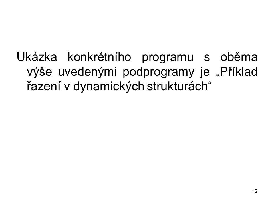"""12 Ukázka konkrétního programu s oběma výše uvedenými podprogramy je """"Příklad řazení v dynamických strukturách"""