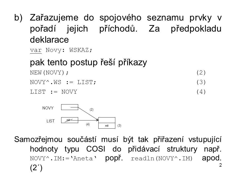2 b)Zařazujeme do spojového seznamu prvky v pořadí jejich příchodů.