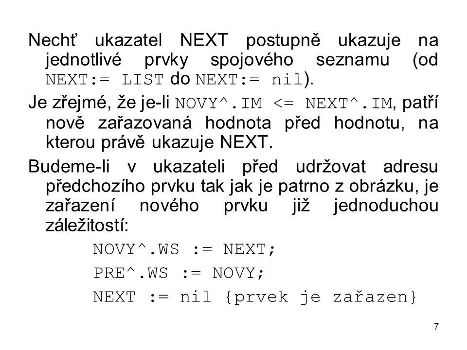 7 Nechť ukazatel NEXT postupně ukazuje na jednotlivé prvky spojového seznamu (od NEXT:= LIST do NEXT:= nil ).