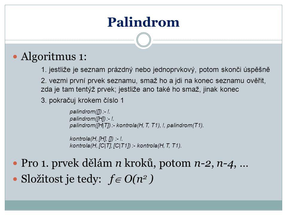Palindrom Algoritmus 1: 1. jestliže je seznam prázdný nebo jednoprvkový, potom skonči úspěšně 2.