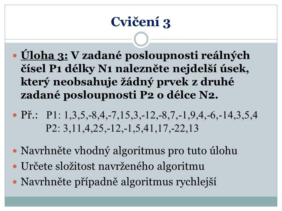 Cvičení 3 Úloha 3: V zadané posloupnosti reálných čísel P1 délky N1 nalezněte nejdelší úsek, který neobsahuje žádný prvek z druhé zadané posloupnosti P2 o délce N2.
