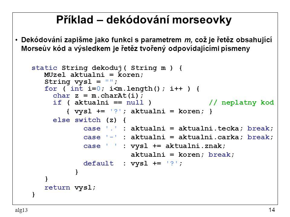 alg1314 Příklad – dekódování morseovky Dekódování zapišme jako funkci s parametrem m, což je řetěz obsahující Morseův kód a výsledkem je řetěz tvořený
