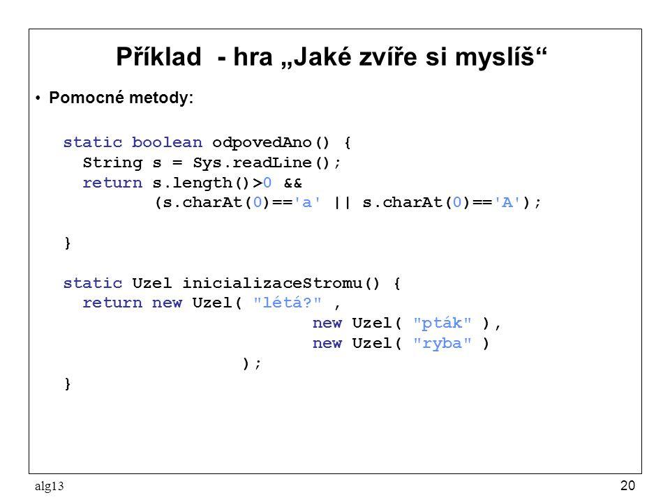 """alg1320 Příklad - hra """"Jaké zvíře si myslíš"""" Pomocné metody: static boolean odpovedAno() { String s = Sys.readLine(); return s.length()>0 && (s.charAt"""