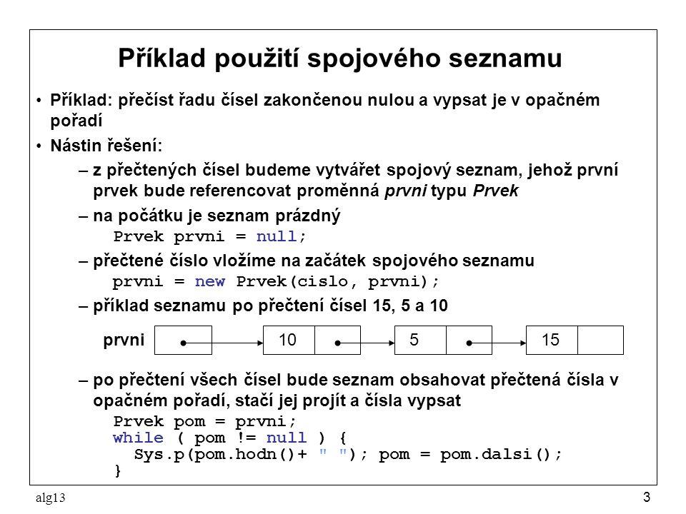 alg133 Příklad: přečíst řadu čísel zakončenou nulou a vypsat je v opačném pořadí Nástin řešení: –z přečtených čísel budeme vytvářet spojový seznam, je
