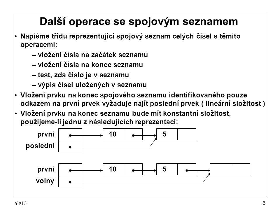 alg135 Další operace se spojovým seznamem Napišme třídu reprezentující spojový seznam celých čísel s těmito operacemi: –vložení čísla na začátek sezna