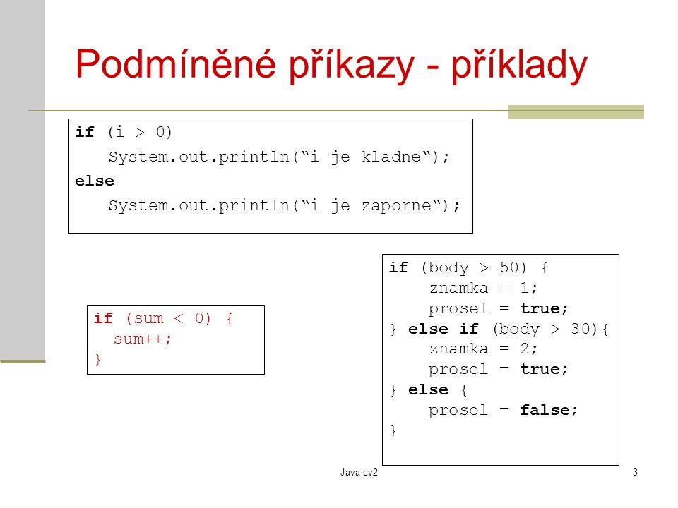 """Java cv23 Podmíněné příkazy - příklady if (i > 0) System.out.println(""""i je kladne""""); else System.out.println(""""i je zaporne""""); if (body > 50) { znamka"""