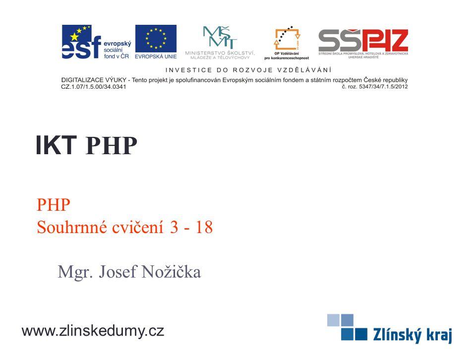 PHP Souhrnné cvičení 3 - 18 Mgr. Josef Nožička IKT PHP www.zlinskedumy.cz