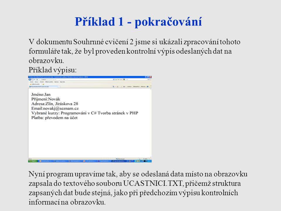 Příklad 1 - pokračování V dokumentu Souhrnné cvičení 2 jsme si ukázali zpracování tohoto formuláře tak, že byl proveden kontrolní výpis odeslaných dat na obrazovku.
