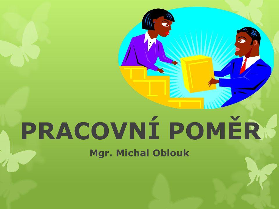 PRACOVNÍ POMĚR Mgr. Michal Oblouk