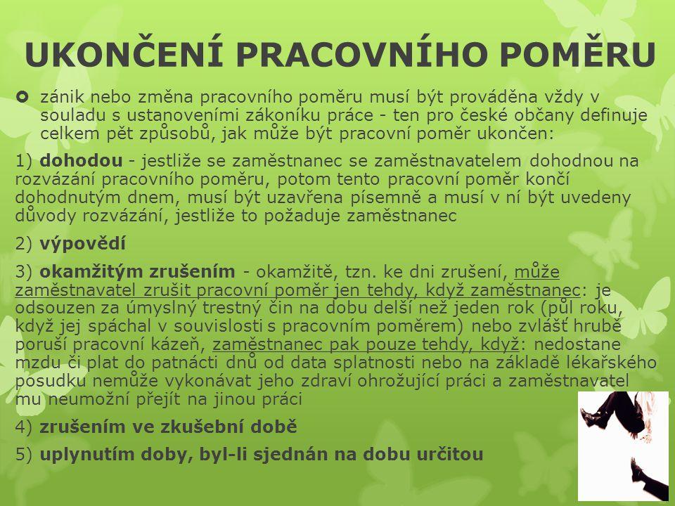 UKONČENÍ PRACOVNÍHO POMĚRU  zánik nebo změna pracovního poměru musí být prováděna vždy v souladu s ustanoveními zákoníku práce - ten pro české občany