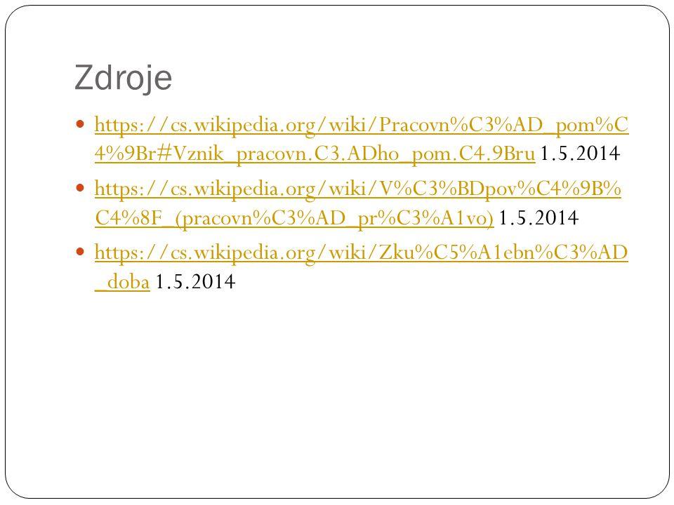 Zdroje https://cs.wikipedia.org/wiki/Pracovn%C3%AD_pom%C 4%9Br#Vznik_pracovn.C3.ADho_pom.C4.9Bru 1.5.2014 https://cs.wikipedia.org/wiki/Pracovn%C3%AD_pom%C 4%9Br#Vznik_pracovn.C3.ADho_pom.C4.9Bru https://cs.wikipedia.org/wiki/V%C3%BDpov%C4%9B% C4%8F_(pracovn%C3%AD_pr%C3%A1vo) 1.5.2014 https://cs.wikipedia.org/wiki/V%C3%BDpov%C4%9B% C4%8F_(pracovn%C3%AD_pr%C3%A1vo) https://cs.wikipedia.org/wiki/Zku%C5%A1ebn%C3%AD _doba 1.5.2014 https://cs.wikipedia.org/wiki/Zku%C5%A1ebn%C3%AD _doba