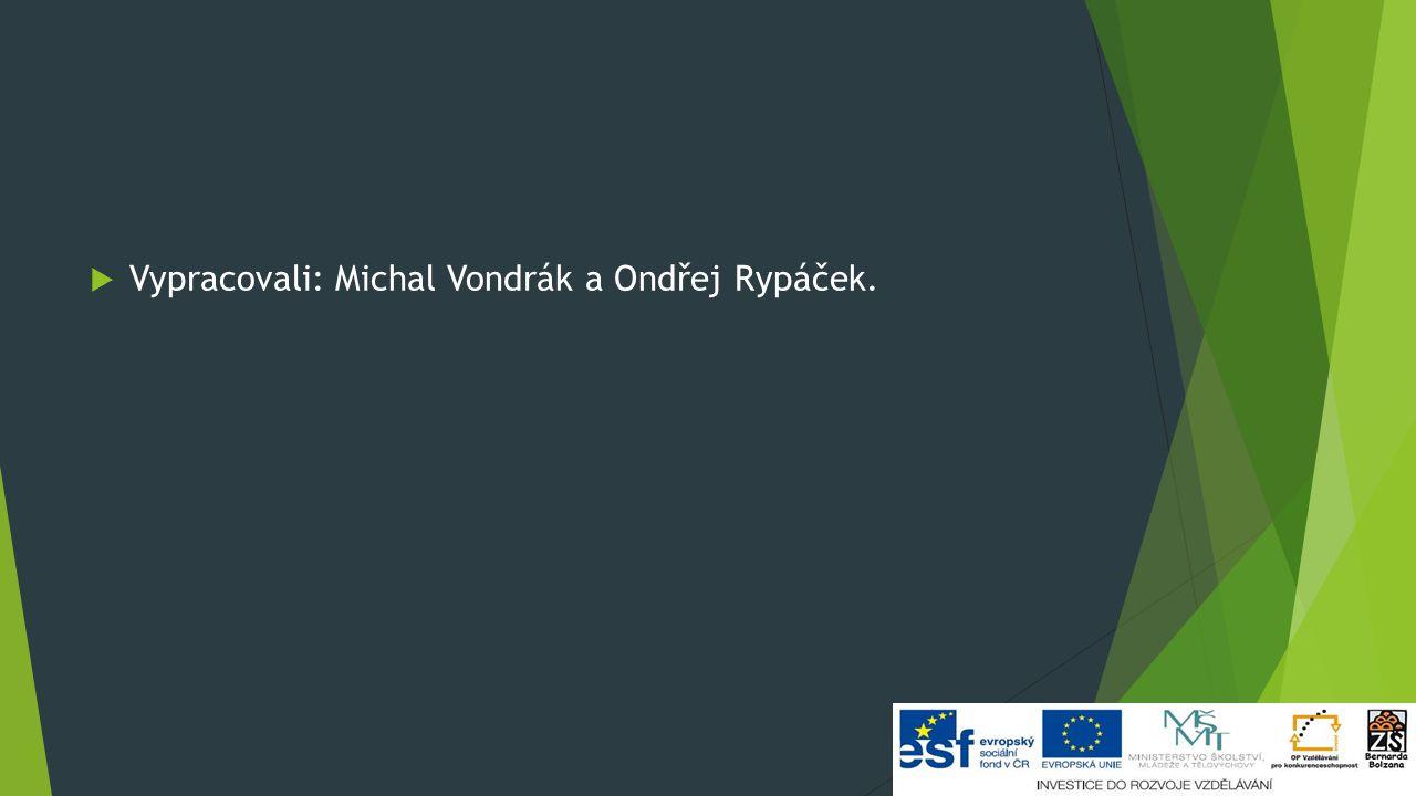  Vypracovali: Michal Vondrák a Ondřej Rypáček.