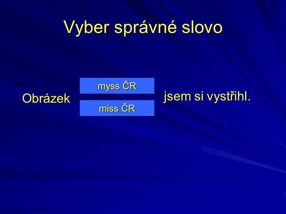 Obrázek Vyber správné slovo miss ČR miss ČR myss ČR myss ČR jsem si vystřihl.