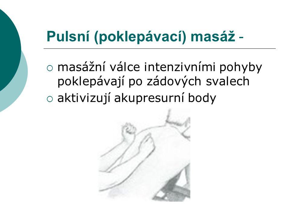 Pulsní (poklepávací) masáž -  masážní válce intenzivními pohyby poklepávají po zádových svalech  aktivizují akupresurní body