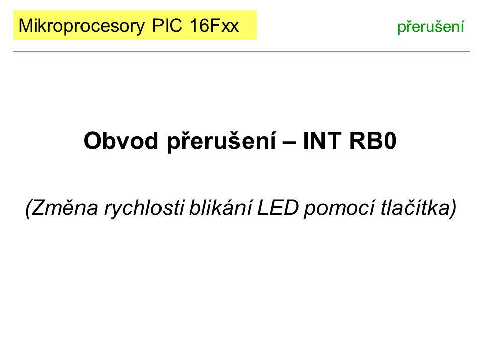 Mikroprocesory PIC 16Fxx Obvod přerušení – INT RB0 (Změna rychlosti blikání LED pomocí tlačítka) přerušení