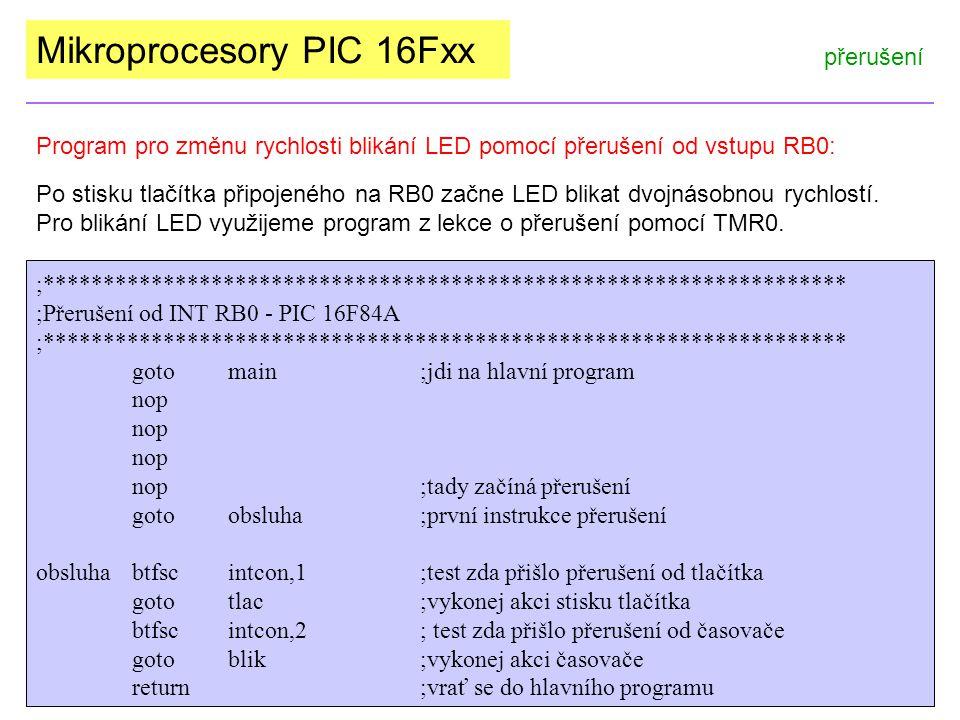 Mikroprocesory PIC 16Fxx přerušení Program pro změnu rychlosti blikání LED pomocí přerušení od vstupu RB0: Po stisku tlačítka připojeného na RB0 začne LED blikat dvojnásobnou rychlostí.