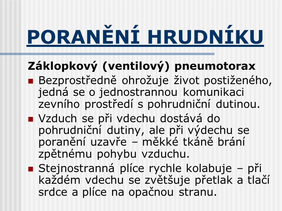 PORANĚNÍ HRUDNÍKU Záklopkový (ventilový) pneumotorax Bezprostředně ohrožuje život postiženého, jedná se o jednostrannou komunikaci zevního prostředí s