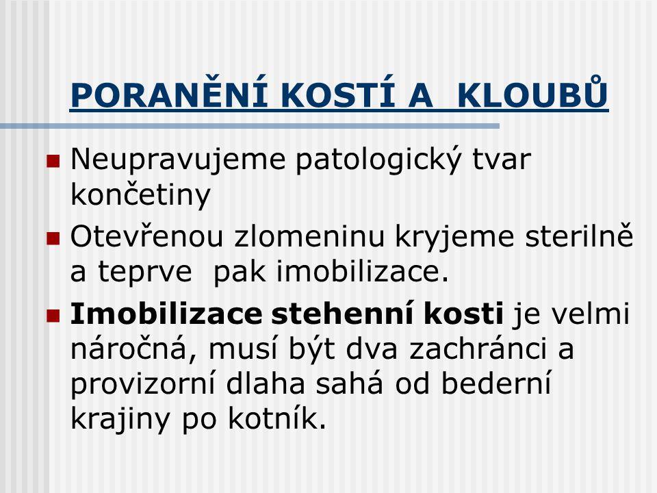 PORANĚNÍ KOSTÍ A KLOUBŮ Neupravujeme patologický tvar končetiny Otevřenou zlomeninu kryjeme sterilně a teprve pak imobilizace. Imobilizace stehenní ko