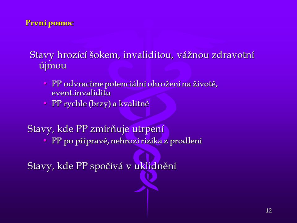 12 První pomoc Stavy hrozící šokem, invaliditou, vážnou zdravotní újmou Stavy hrozící šokem, invaliditou, vážnou zdravotní újmou PP odvracíme potenciá