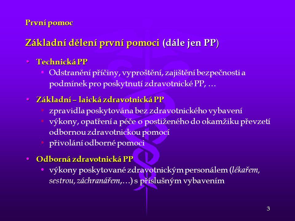 3 První pomoc Základní dělení první pomoci (dále jen PP ) Technická PP Technická PP Odstranění příčiny, vyproštění, zajištění bezpečnosti a podmínek p