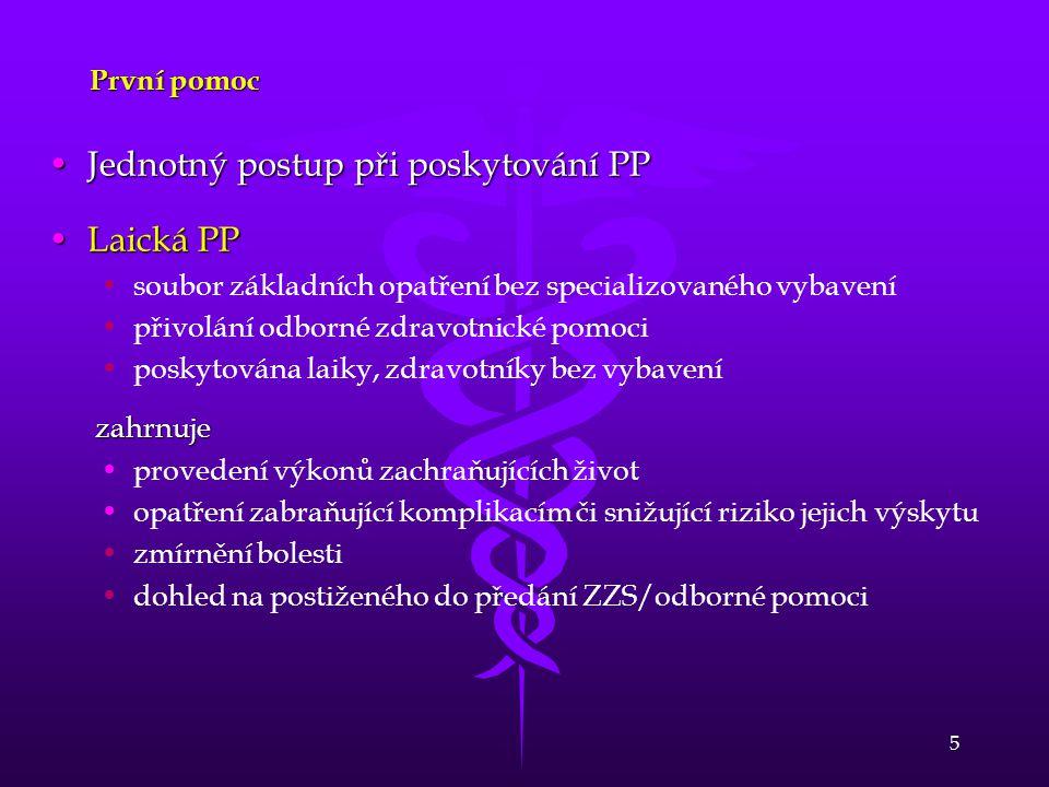 5 První pomoc Jednotný postup při poskytování PPJednotný postup při poskytování PP Laická PPLaická PP soubor základních opatření bez specializovaného