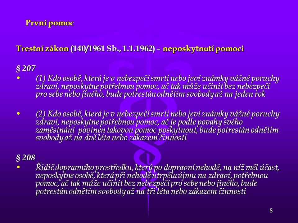 8 První pomoc Trestní zákon (140/1961 Sb., 1.1.1962) – neposkytnutí pomoci § 207 (1) Kdo osobě, která je v nebezpečí smrti nebo jeví známky vážné poru