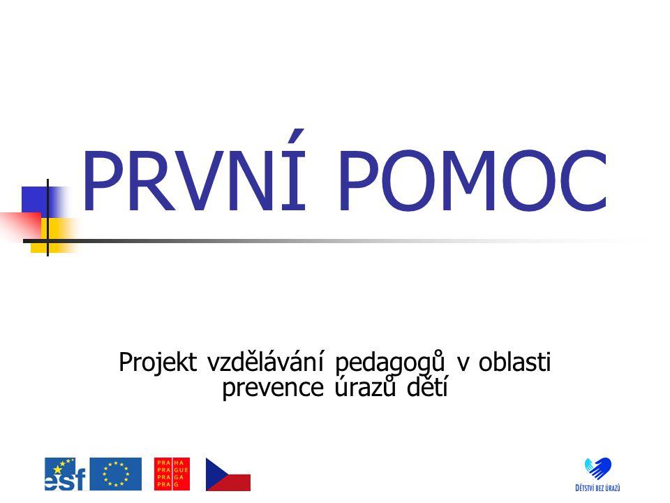 PRVNÍ POMOC Projekt vzdělávání pedagogů v oblasti prevence úrazů dětí