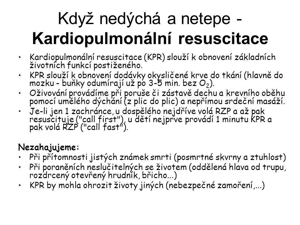 Když nedýchá a netepe - Kardiopulmonální resuscitace Kardiopulmonální resuscitace (KPR) slouží k obnovení základních životních funkcí postiženého. KPR