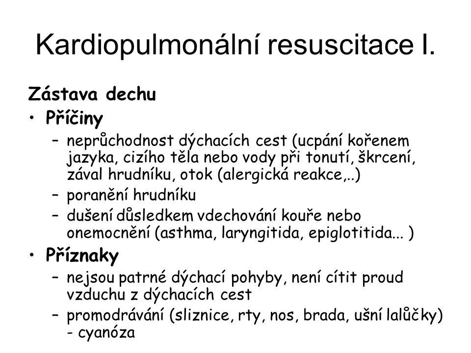 Kardiopulmonální resuscitace I. Zástava dechu Příčiny –neprůchodnost dýchacích cest (ucpání kořenem jazyka, cizího těla nebo vody při tonutí, škrcení,