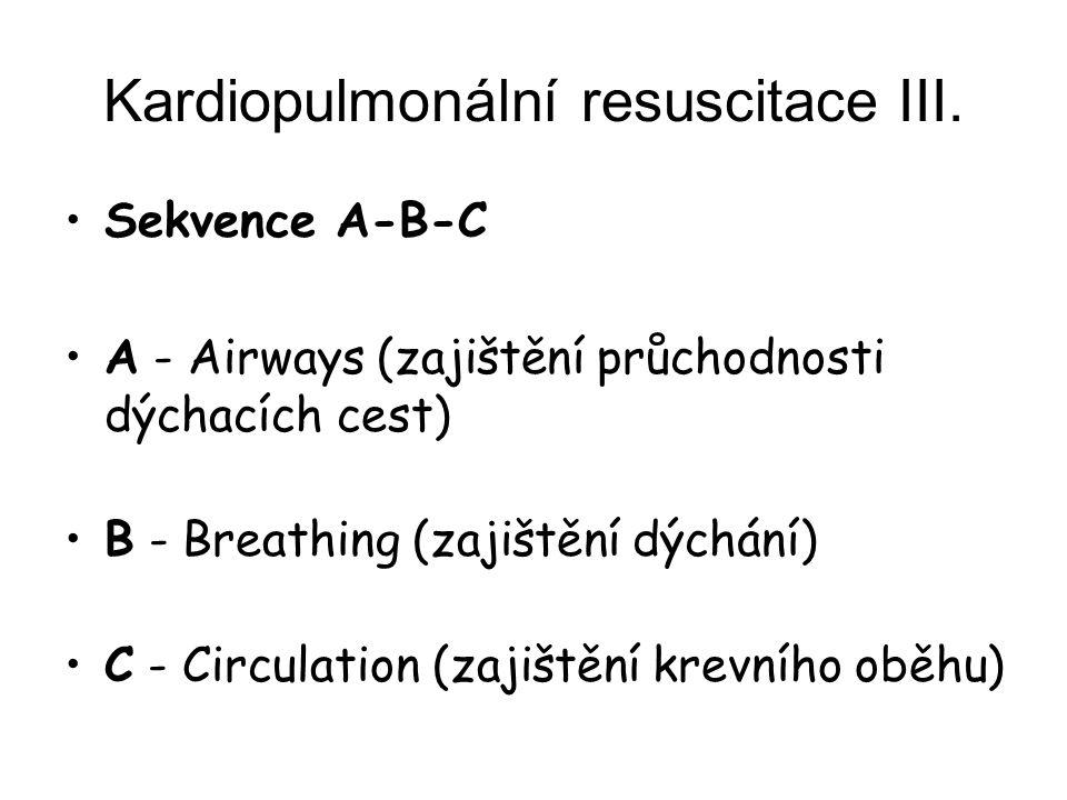 Kardiopulmonální resuscitace III. Sekvence A-B-C A - Airways (zajištění průchodnosti dýchacích cest) B - Breathing (zajištění dýchání) C - Circulation
