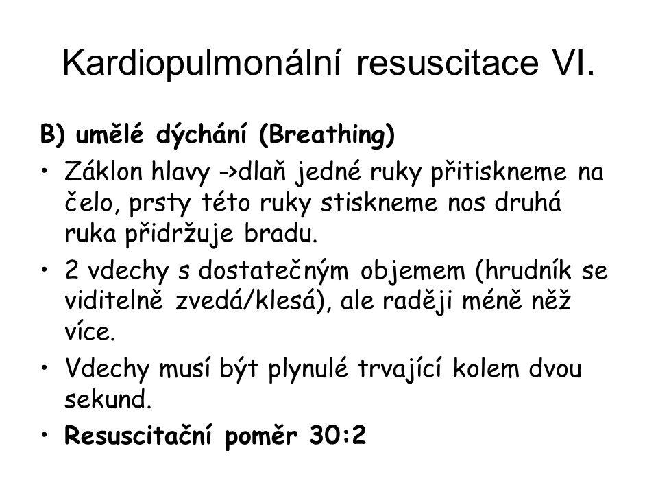 Kardiopulmonální resuscitace VI. B) umělé dýchání (Breathing) Záklon hlavy ->dlaň jedné ruky přitiskneme na čelo, prsty této ruky stiskneme nos druhá
