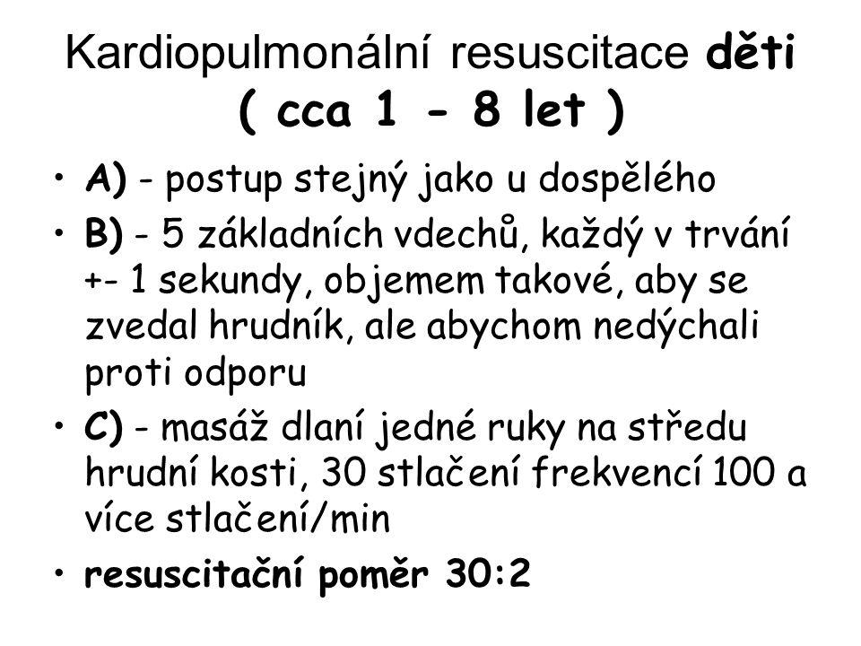 Kardiopulmonální resuscitace děti ( cca 1 - 8 let ) A) - postup stejný jako u dospělého B) - 5 základních vdechů, každý v trvání +- 1 sekundy, objemem
