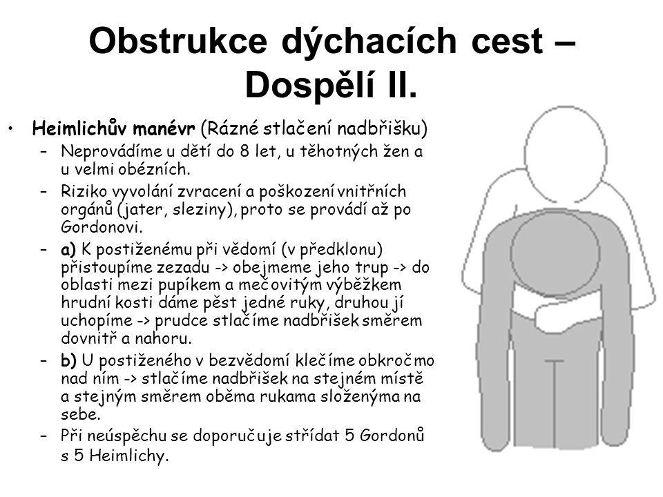 Obstrukce dýchacích cest – Dospělí II. Heimlichův manévr (Rázné stlačení nadbřišku) –Neprovádíme u dětí do 8 let, u těhotných žen a u velmi obézních.