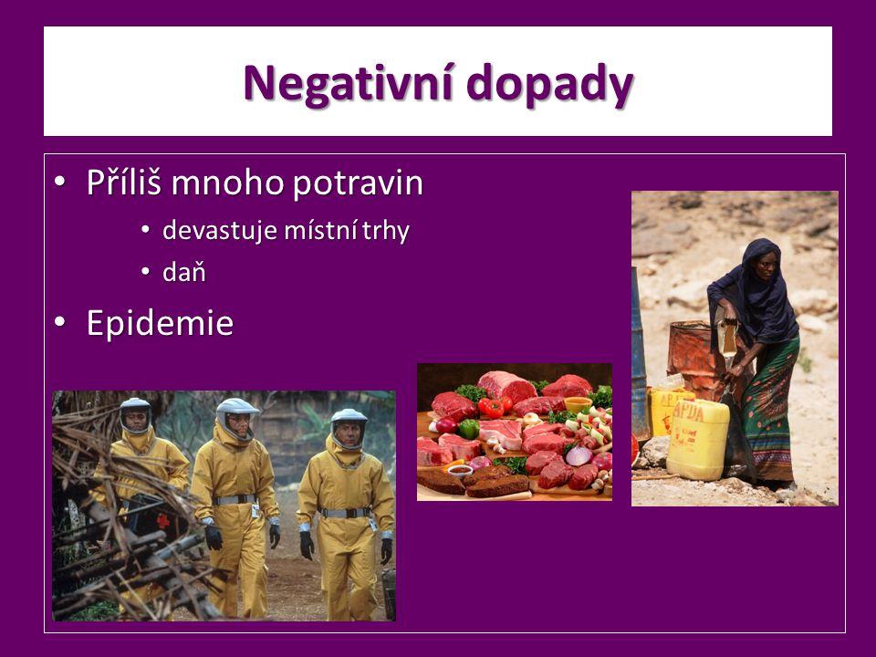 Negativní dopady Příliš mnoho potravin Příliš mnoho potravin devastuje místní trhy devastuje místní trhy daň daň Epidemie Epidemie